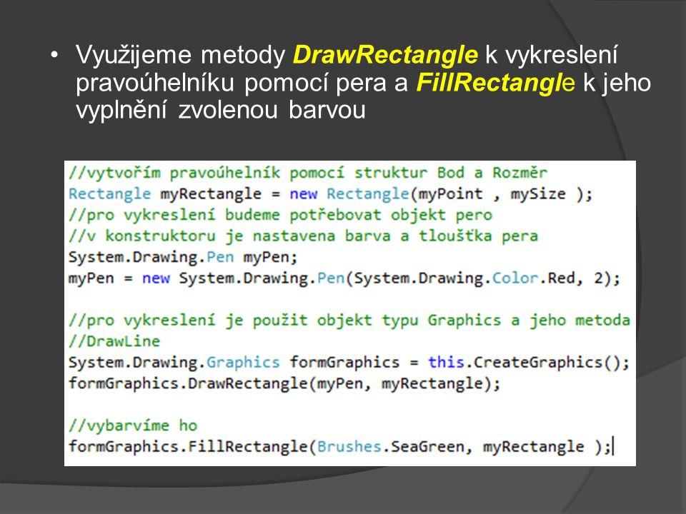 Využijeme metody DrawRectangle k vykreslení pravoúhelníku pomocí pera a FillRectangle k jeho vyplnění zvolenou barvou
