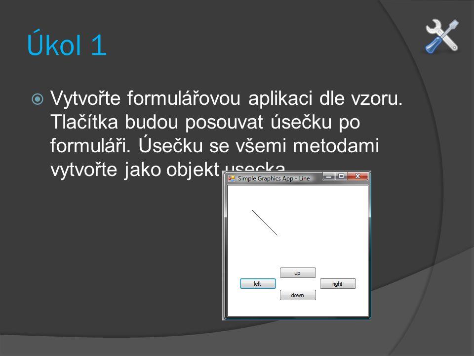 Úkol 1 Vytvořte formulářovou aplikaci dle vzoru. Tlačítka budou posouvat úsečku po formuláři.