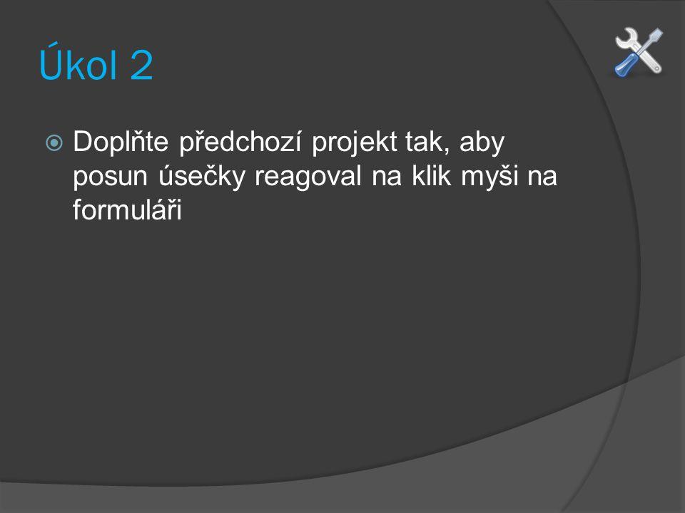 Úkol 2 Doplňte předchozí projekt tak, aby posun úsečky reagoval na klik myši na formuláři