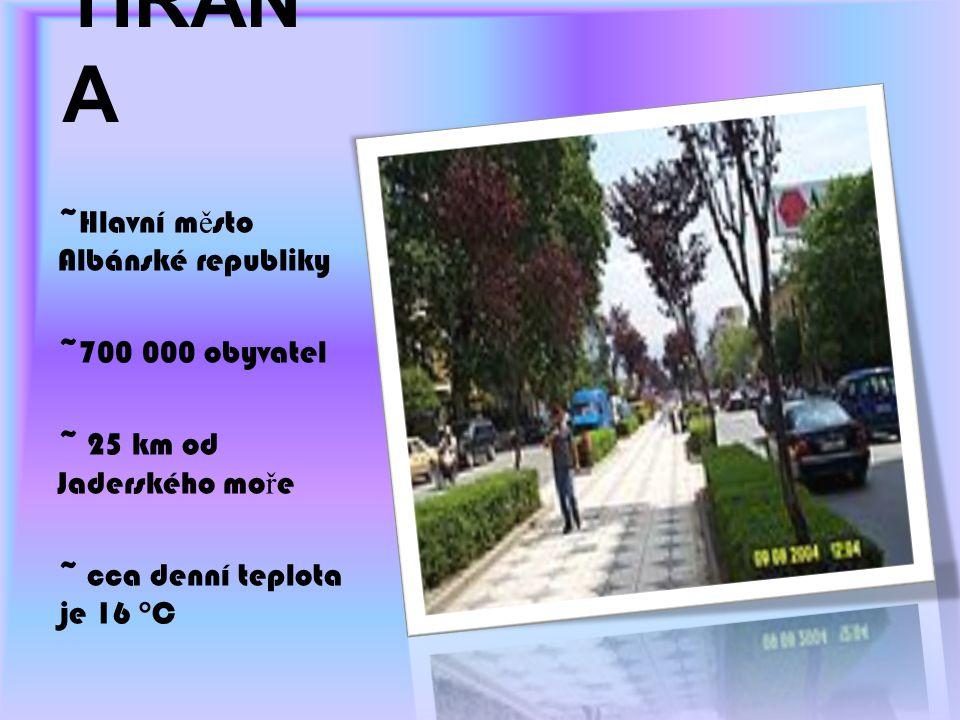 TIRANA ~Hlavní město Albánské republiky ~700 000 obyvatel
