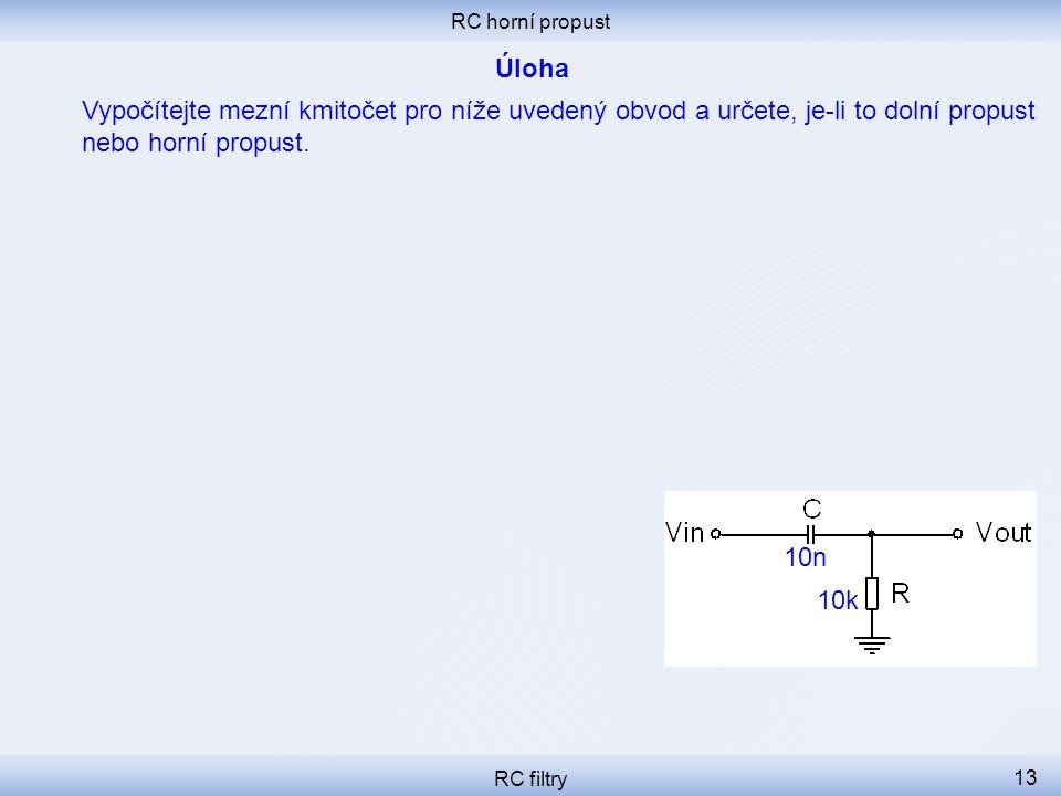 RC horní propust Úloha. Vypočítejte mezní kmitočet pro níže uvedený obvod a určete, je-li to dolní propust nebo horní propust.