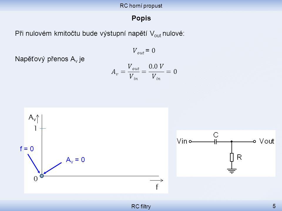 Při nulovém kmitočtu bude výstupní napětí Vout nulové: 𝑉𝑜𝑢𝑡 = 0