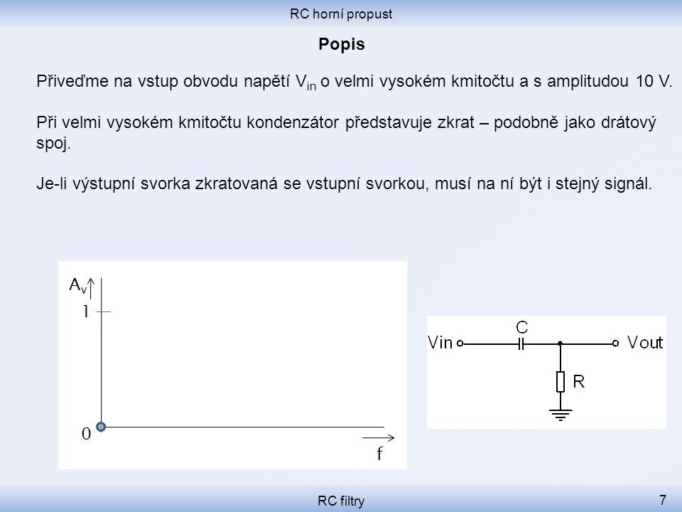 RC horní propust Popis. Přiveďme na vstup obvodu napětí Vin o velmi vysokém kmitočtu a s amplitudou 10 V.