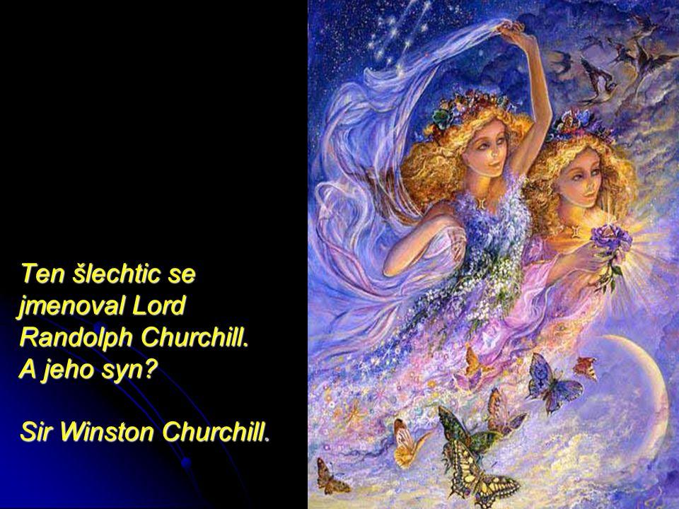 Ten šlechtic se jmenoval Lord Randolph Churchill. A jeho syn