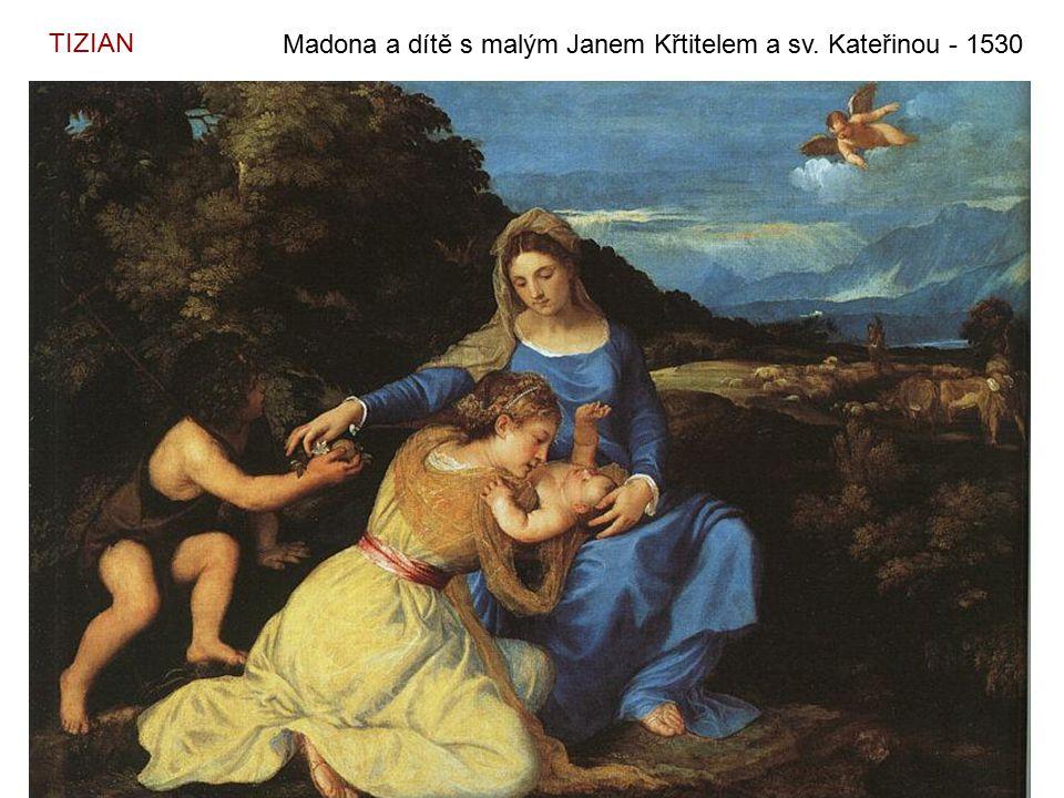 TIZIAN Madona a dítě s malým Janem Křtitelem a sv. Kateřinou - 1530