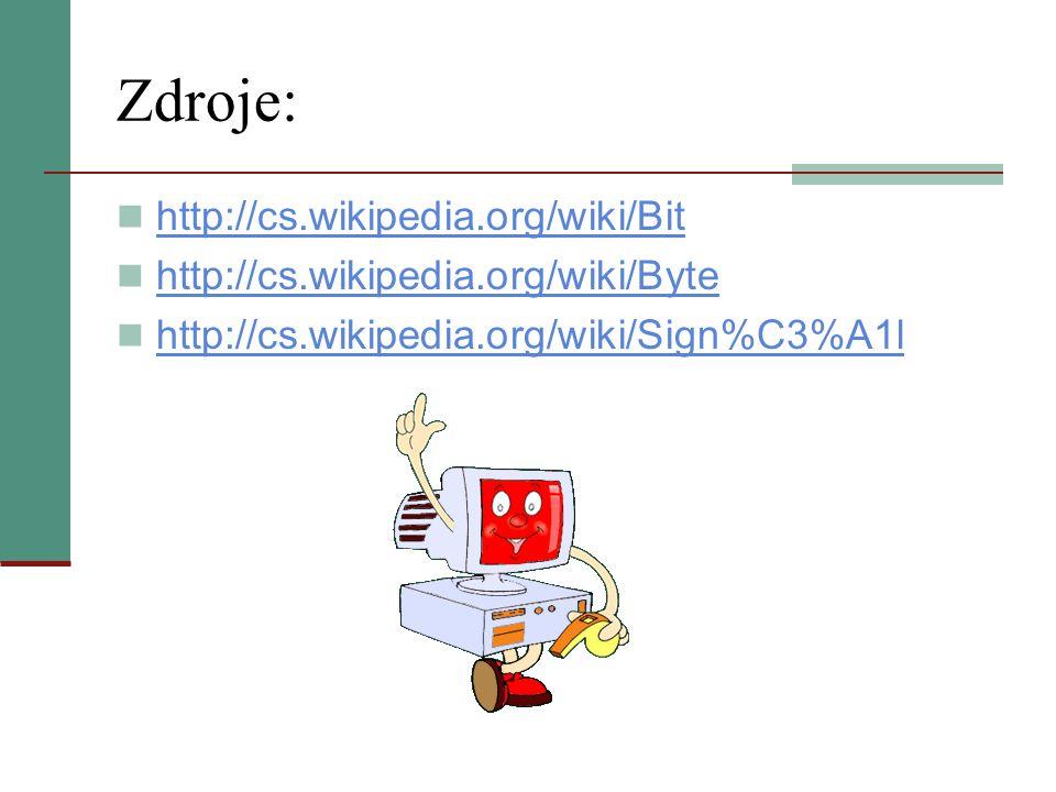 Zdroje: http://cs.wikipedia.org/wiki/Bit