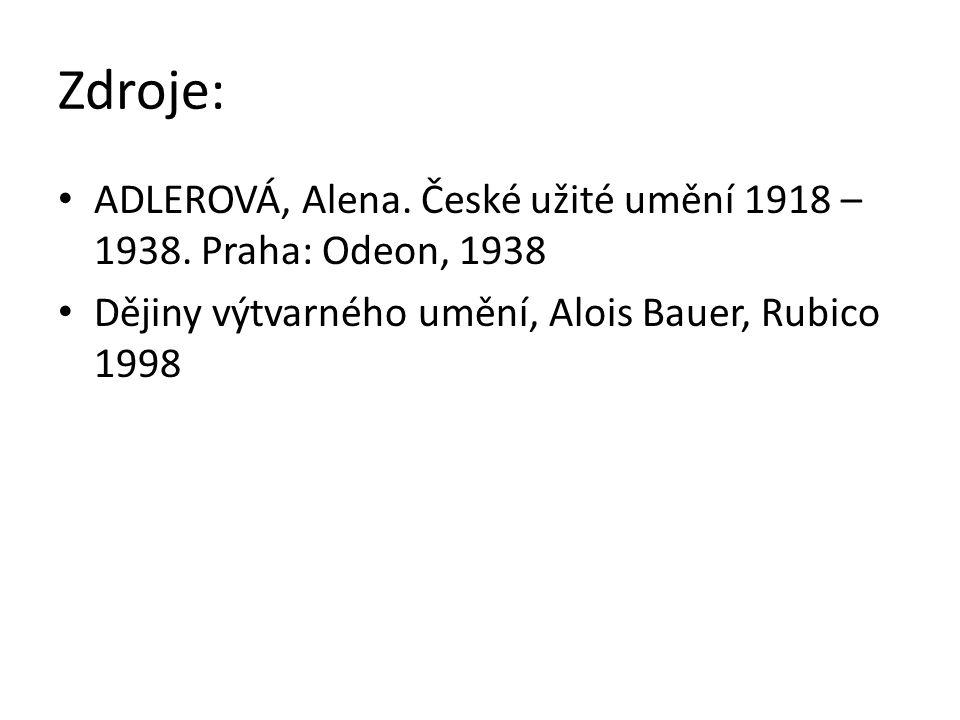 Zdroje: ADLEROVÁ, Alena. České užité umění 1918 – 1938.