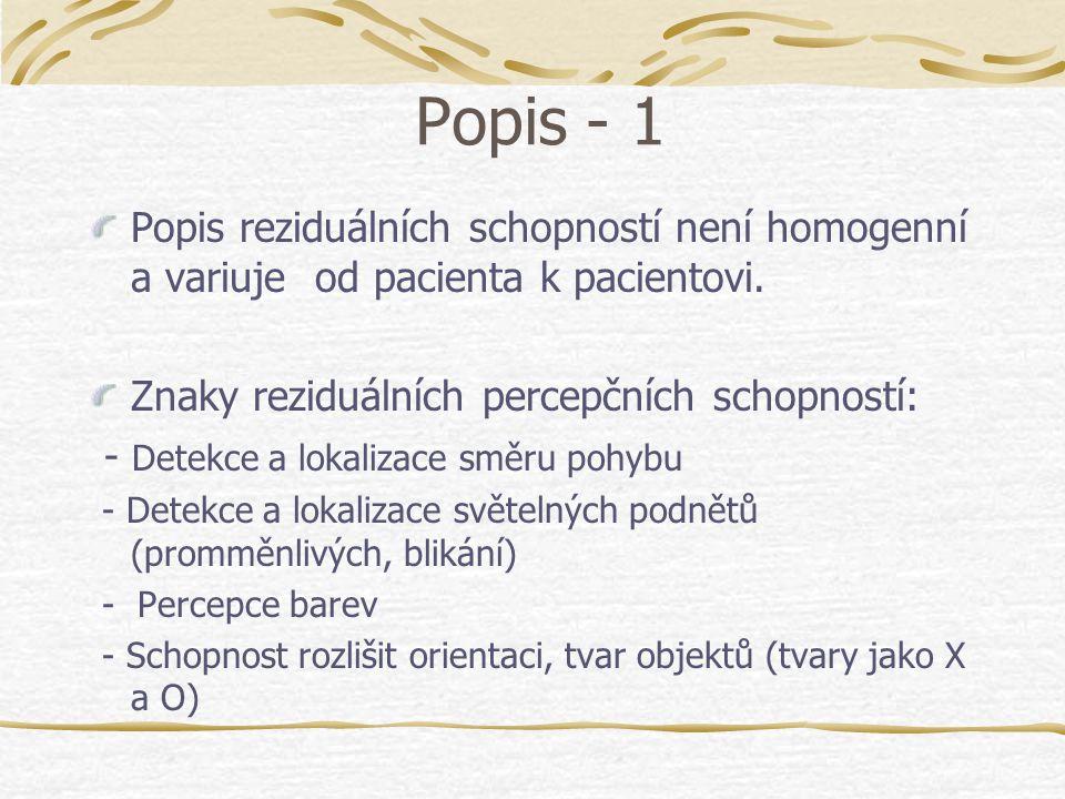Popis - 1 Popis reziduálních schopností není homogenní a variuje od pacienta k pacientovi. Znaky reziduálních percepčních schopností: