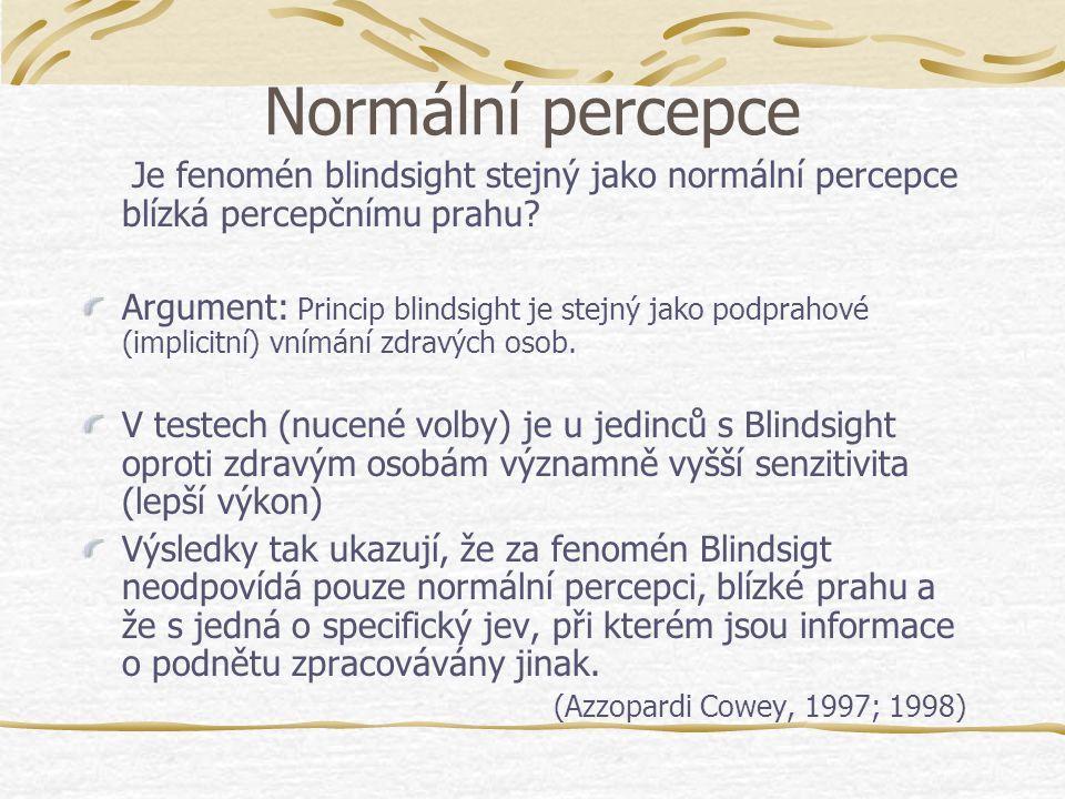 Normální percepce Je fenomén blindsight stejný jako normální percepce blízká percepčnímu prahu
