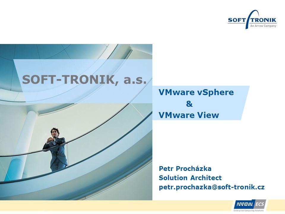SOFT-TRONIK, a.s. VMware vSphere & VMware View Petr Procházka