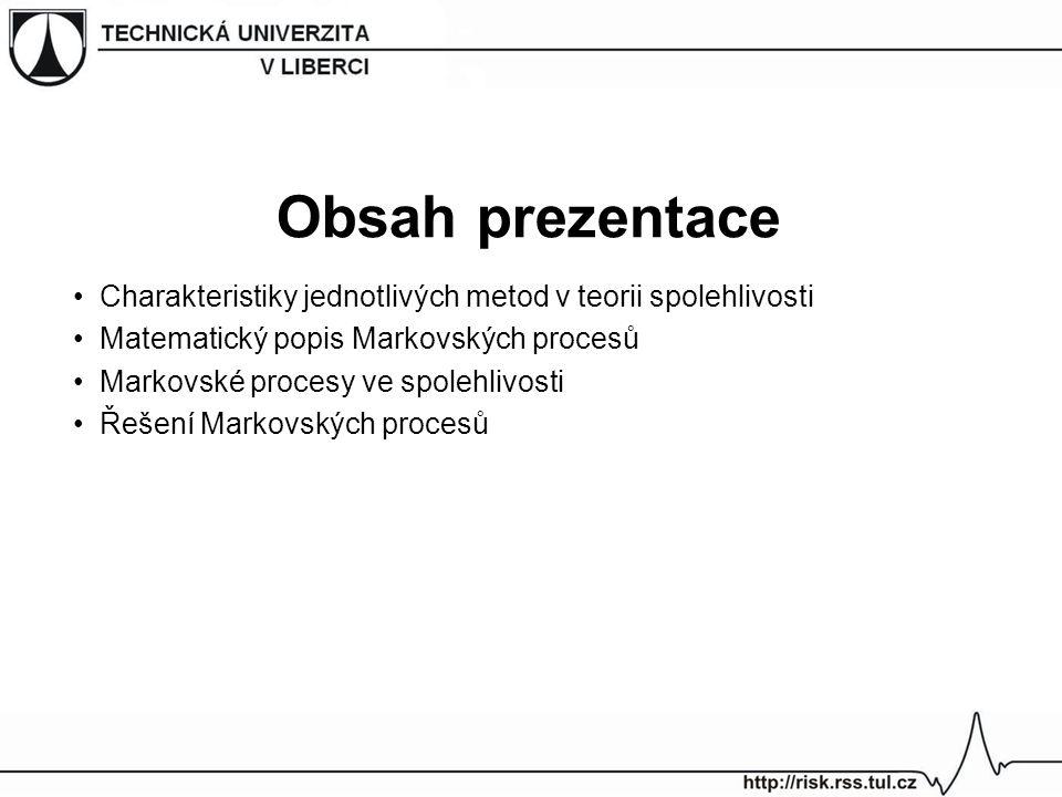 Obsah prezentace Charakteristiky jednotlivých metod v teorii spolehlivosti. Matematický popis Markovských procesů.