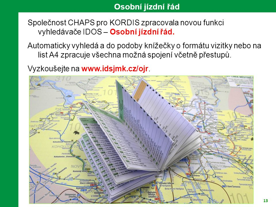 Osobní jízdní řád Společnost CHAPS pro KORDIS zpracovala novou funkci vyhledávače IDOS – Osobní jízdní řád.