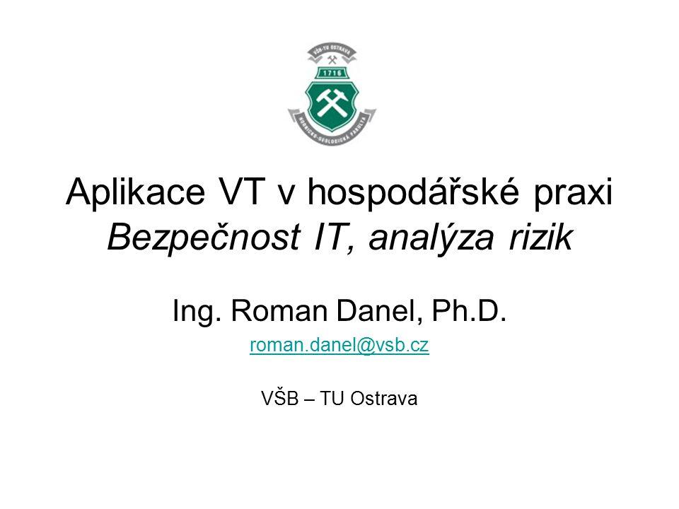 Aplikace VT v hospodářské praxi Bezpečnost IT, analýza rizik