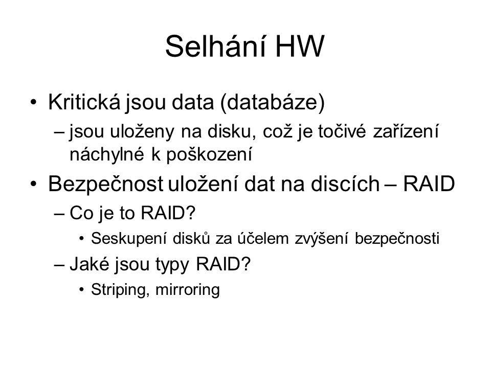 Selhání HW Kritická jsou data (databáze)