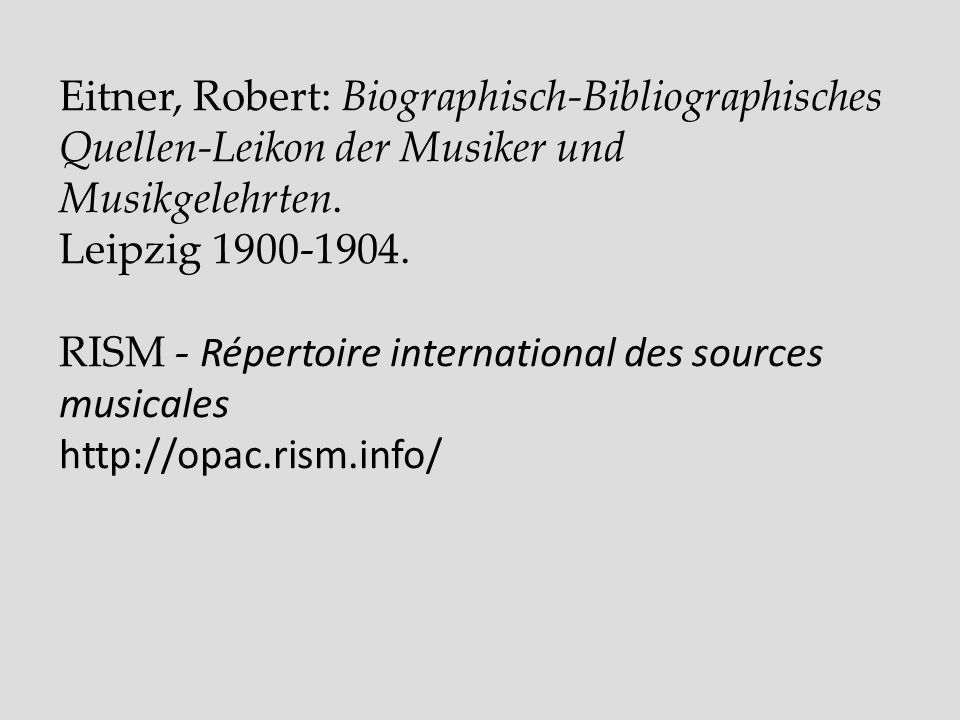 Eitner, Robert: Biographisch-Bibliographisches Quellen-Leikon der Musiker und Musikgelehrten.