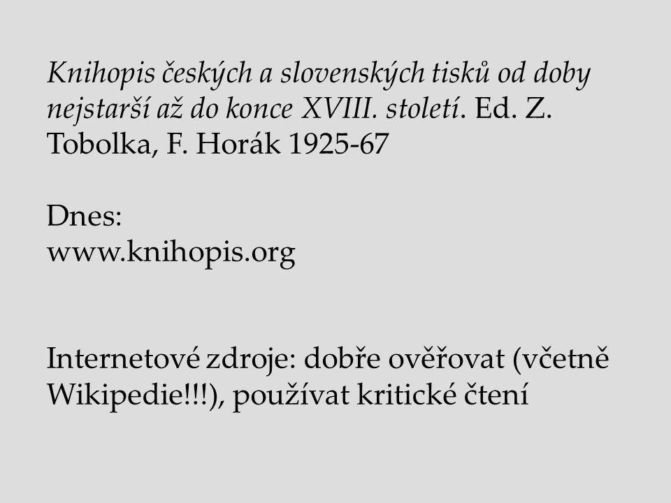 Knihopis českých a slovenských tisků od doby nejstarší až do konce XVIII. století. Ed. Z. Tobolka, F. Horák 1925-67