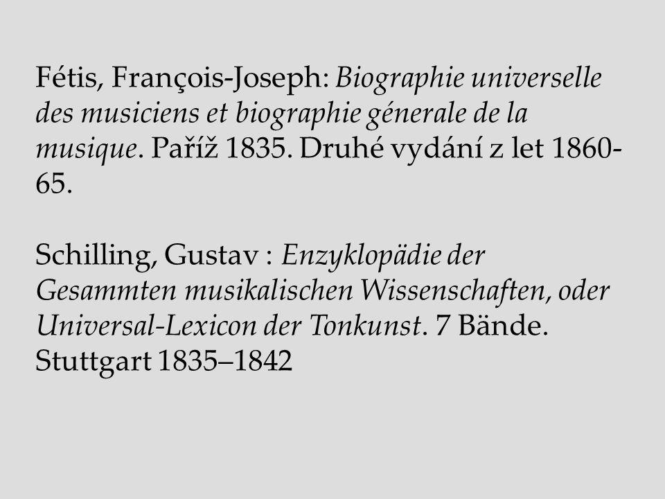 Fétis, François-Joseph: Biographie universelle des musiciens et biographie génerale de la musique. Paříž 1835. Druhé vydání z let 1860-65.