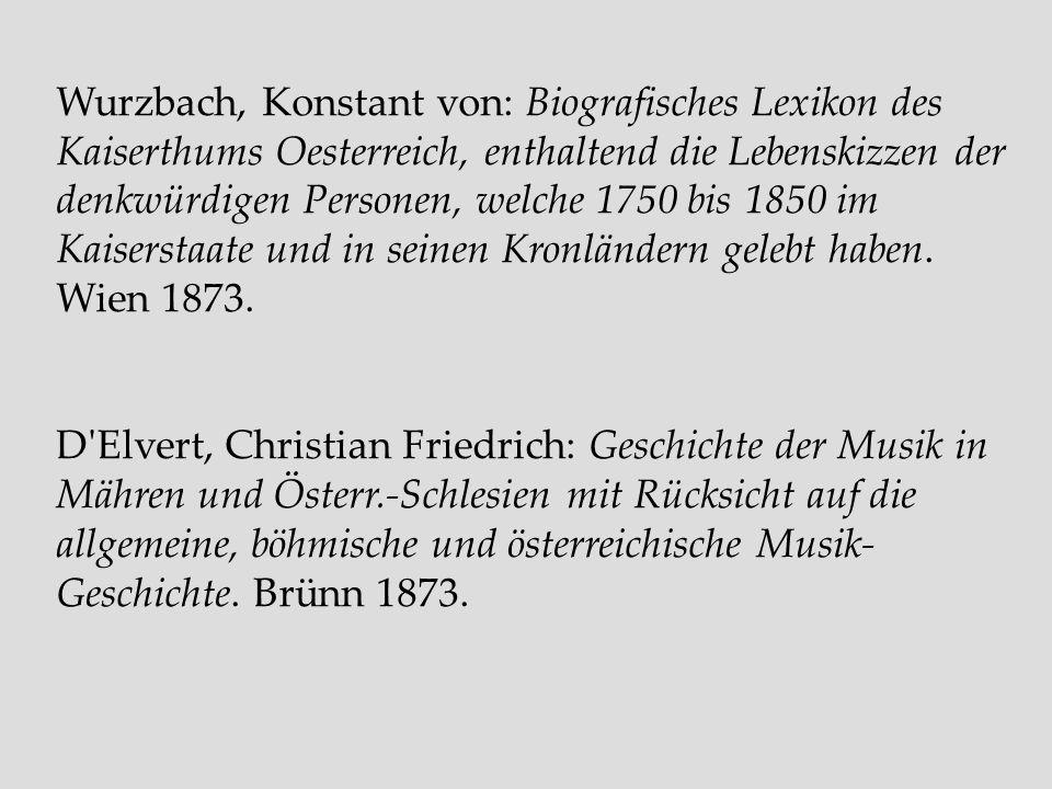 Wurzbach, Konstant von: Biografisches Lexikon des Kaiserthums Oesterreich, enthaltend die Lebenskizzen der denkwürdigen Personen, welche 1750 bis 1850 im Kaiserstaate und in seinen Kronländern gelebt haben. Wien 1873.