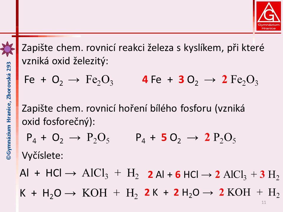 Fe + O2 → Fe2O3 4 Fe + 3 O2 → 2 Fe2O3 P4 + O2 → P2O5