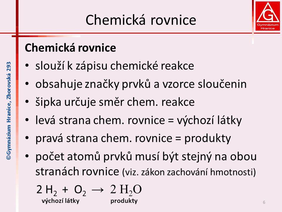 Chemická rovnice Chemická rovnice slouží k zápisu chemické reakce