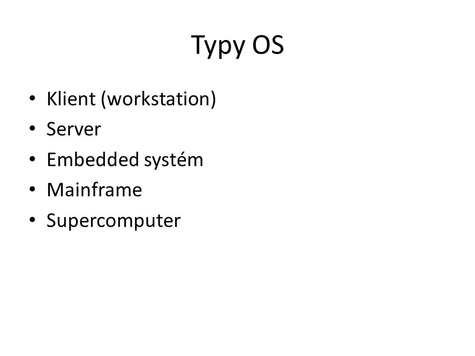 Typy OS Klient (workstation) Server Embedded systém Mainframe