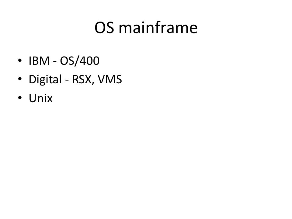 OS mainframe IBM - OS/400 Digital - RSX, VMS Unix