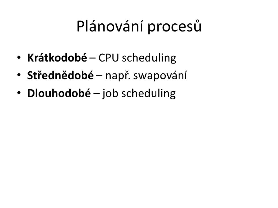 Plánování procesů Krátkodobé – CPU scheduling