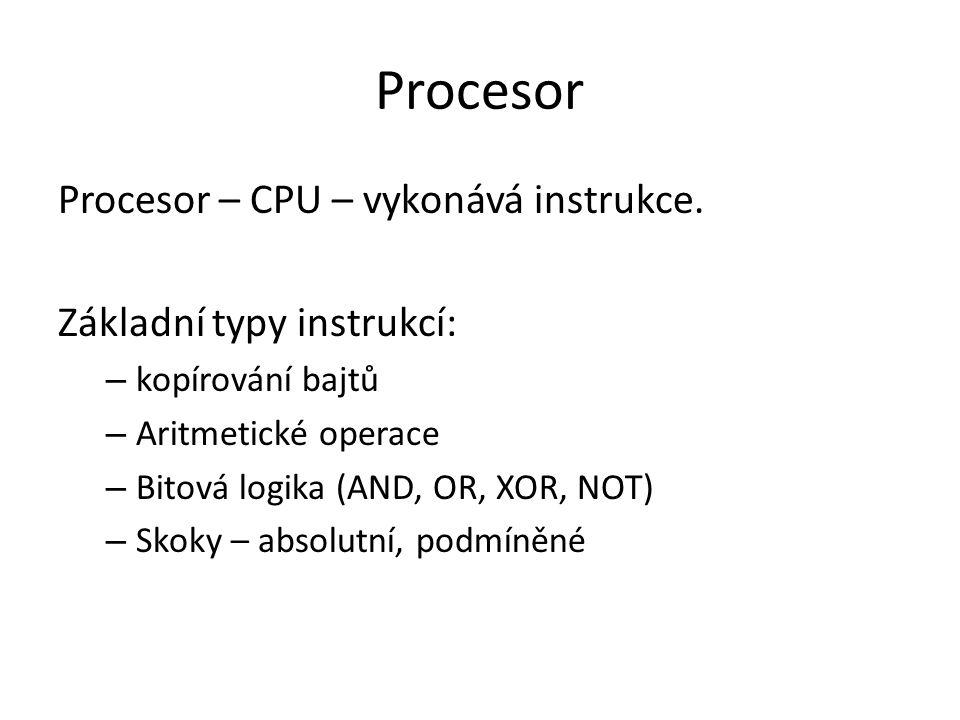 Procesor Procesor – CPU – vykonává instrukce. Základní typy instrukcí: