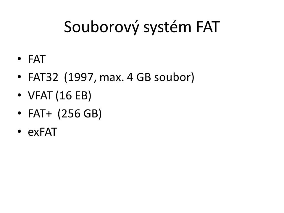 Souborový systém FAT FAT FAT32 (1997, max. 4 GB soubor) VFAT (16 EB)