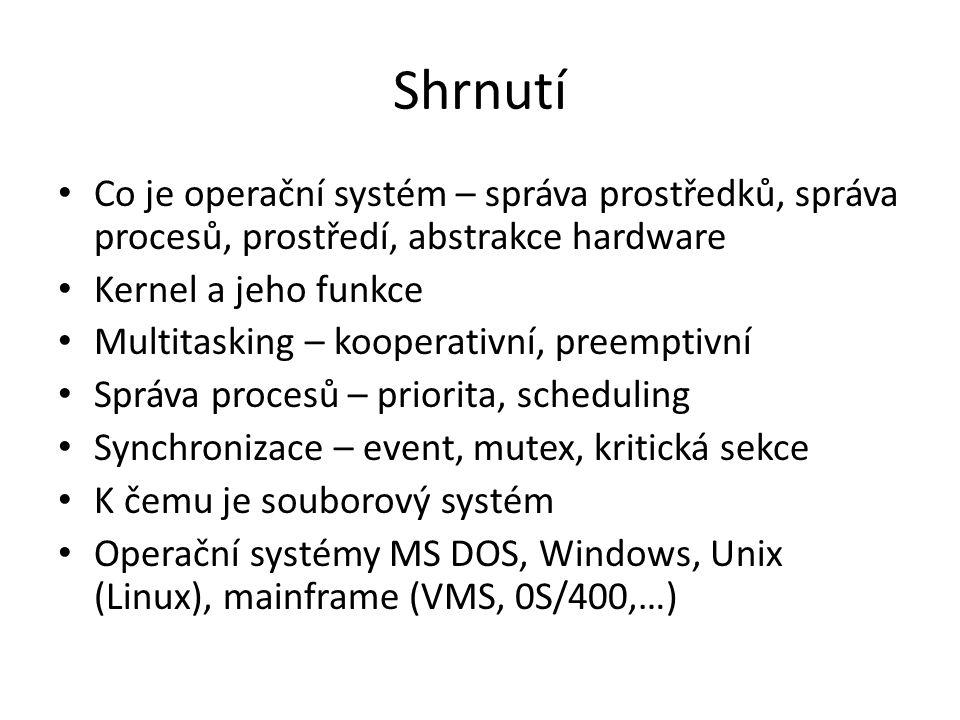 Shrnutí Co je operační systém – správa prostředků, správa procesů, prostředí, abstrakce hardware. Kernel a jeho funkce.