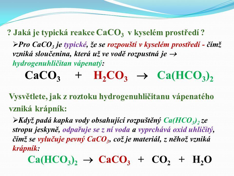 CaCO3 + H2CO3  Ca(HCO3)2 Ca(HCO3)2  CaCO3 + CO2 + H2O