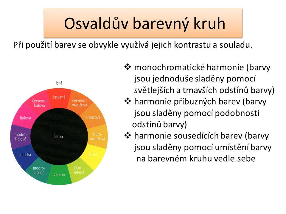 Osvaldův barevný kruh Při použití barev se obvykle využívá jejich kontrastu a souladu. monochromatické harmonie (barvy.