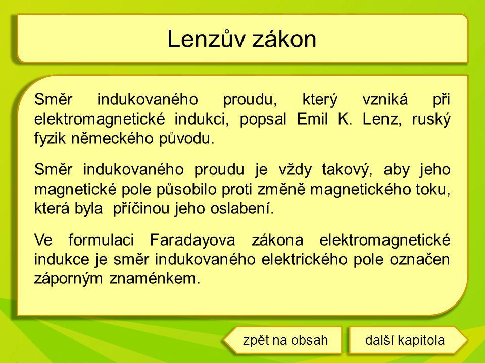 Lenzův zákon Směr indukovaného proudu, který vzniká při elektromagnetické indukci, popsal Emil K. Lenz, ruský fyzik německého původu.