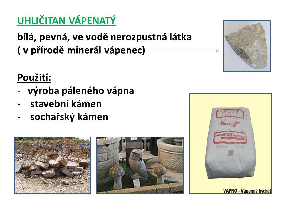 UHLIČITAN VÁPENATÝ bílá, pevná, ve vodě nerozpustná látka ( v přírodě minerál vápenec) Použití: výroba páleného vápna.