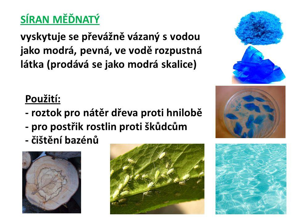 SÍRAN MĚĎNATÝ vyskytuje se převážně vázaný s vodou jako modrá, pevná, ve vodě rozpustná látka (prodává se jako modrá skalice)