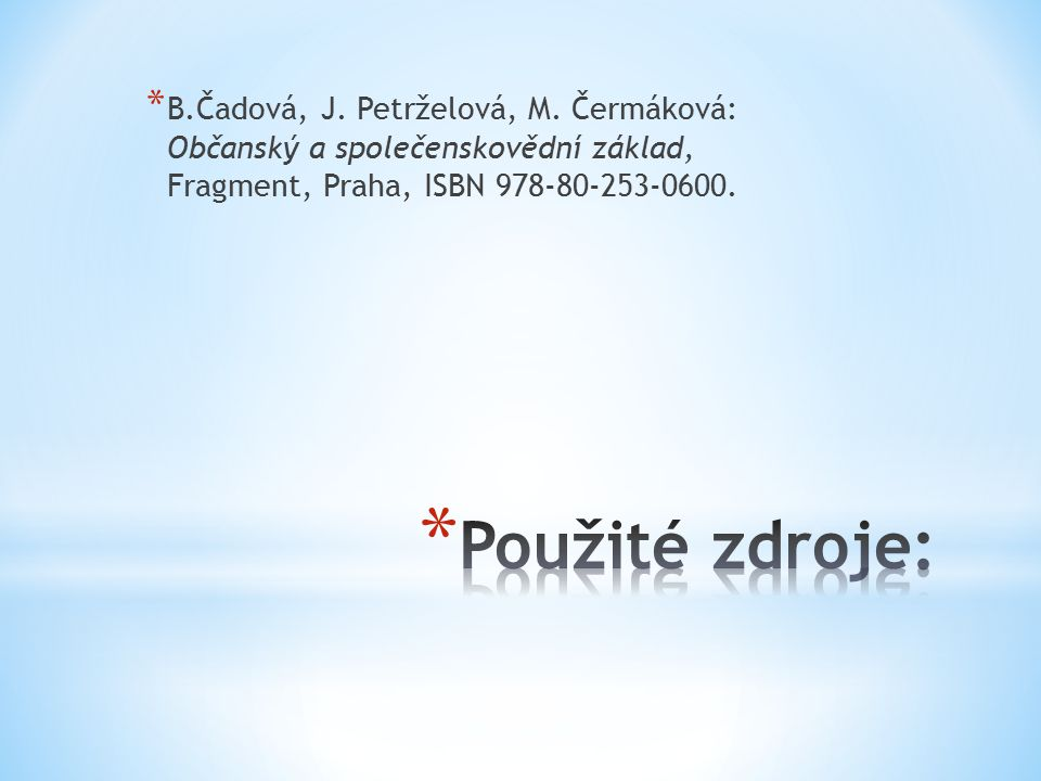 B.Čadová, J. Petrželová, M. Čermáková: Občanský a společenskovědní základ, Fragment, Praha, ISBN 978-80-253-0600.