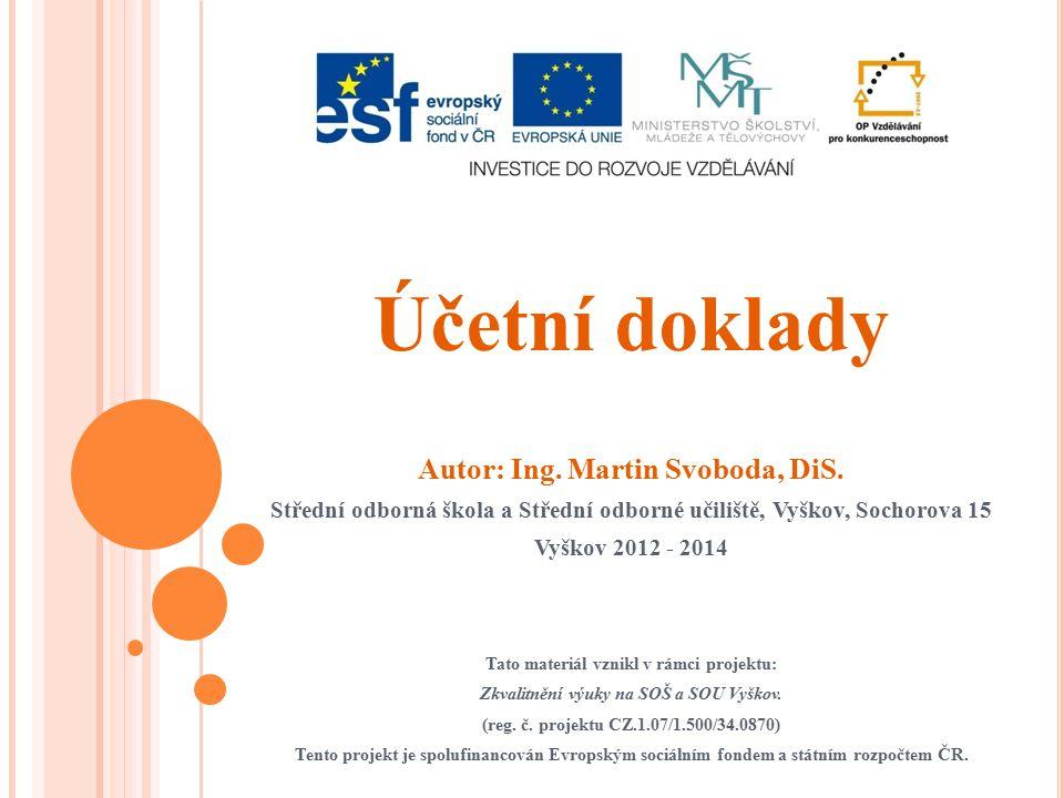 Účetní doklady Autor: Ing. Martin Svoboda, DiS.