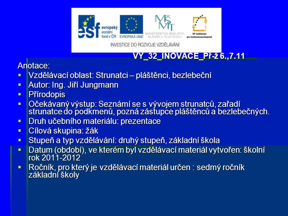 VY_32_INOVACE_Př-ž 6.,7.11 Anotace: Vzdělávací oblast: Strunatci – pláštěnci, bezlebeční. Autor: Ing. Jiří Jungmann.