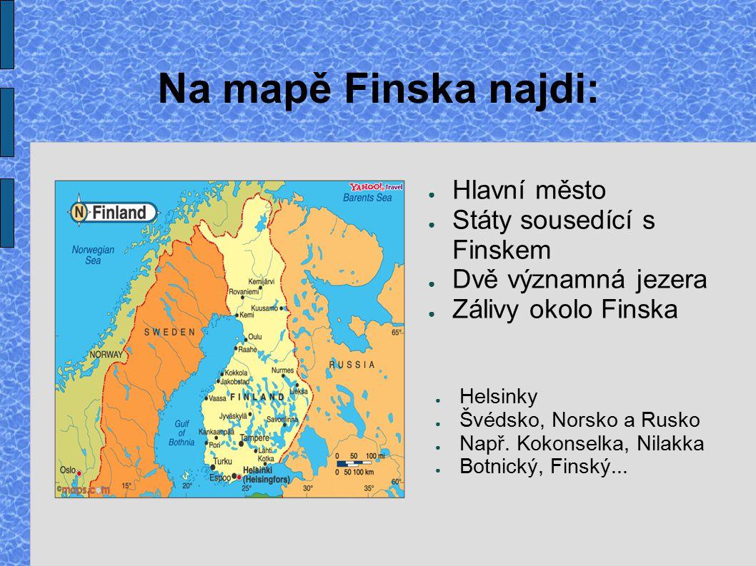 Na mapě Finska najdi: Hlavní město Státy sousedící s Finskem