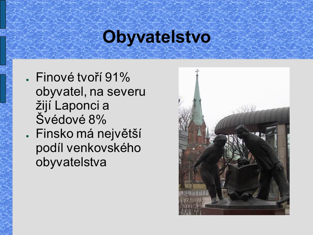 Obyvatelstvo Finové tvoří 91% obyvatel, na severu žijí Laponci a Švédové 8% Finsko má největší podíl venkovského obyvatelstva.