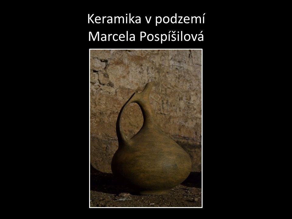 Keramika v podzemí Marcela Pospíšilová