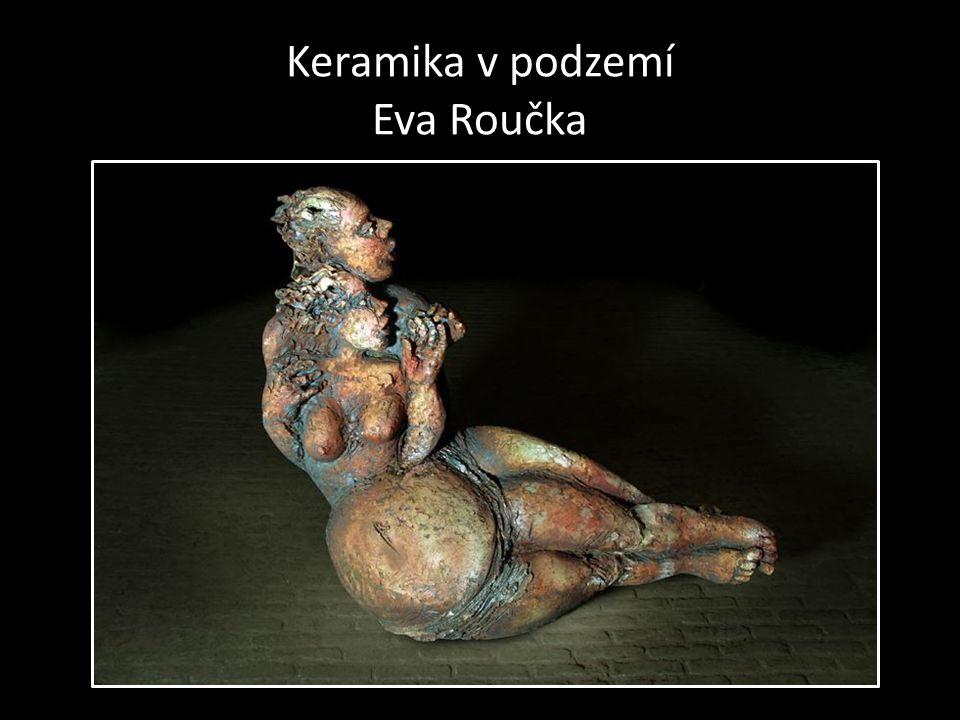 Keramika v podzemí Eva Roučka