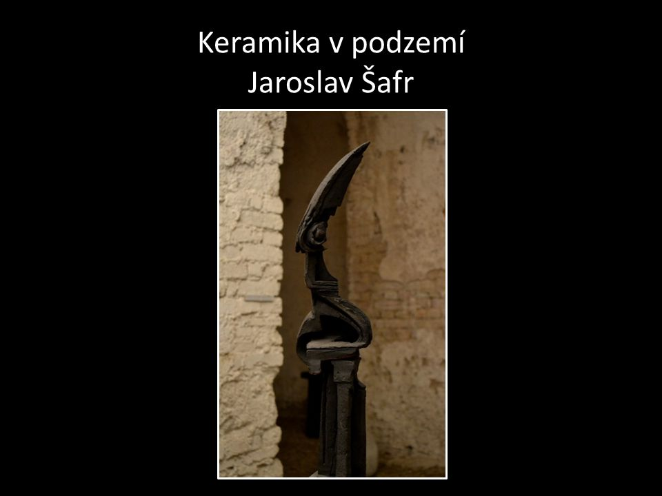 Keramika v podzemí Jaroslav Šafr