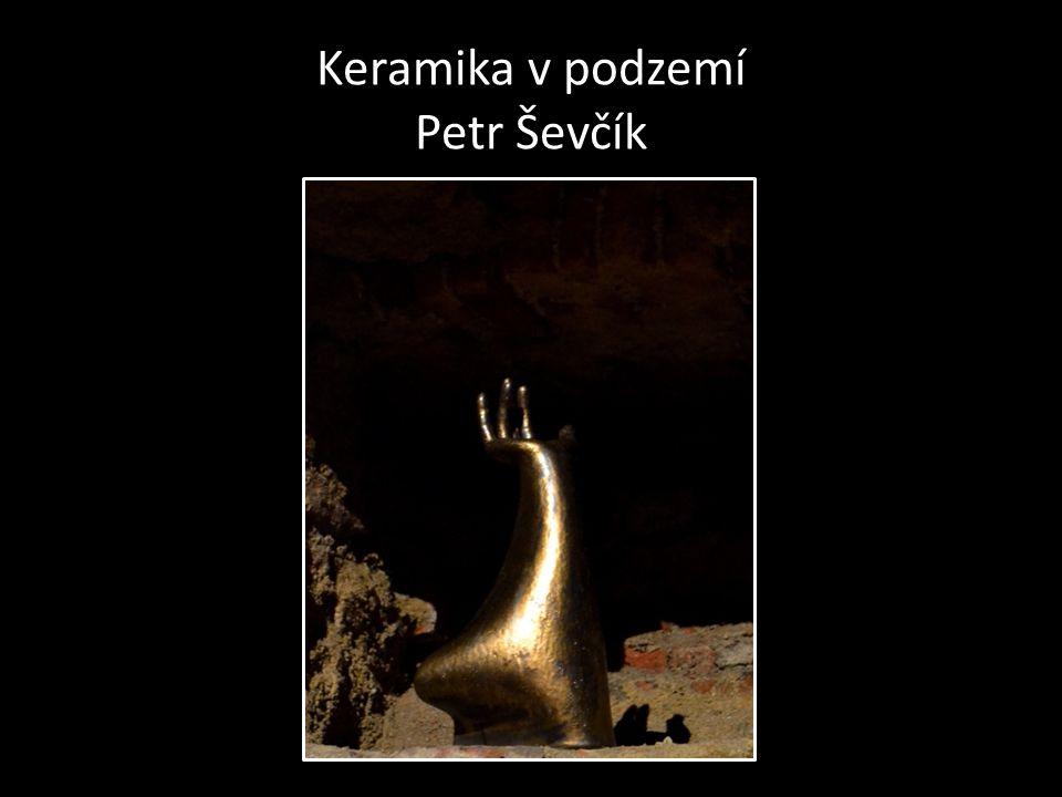 Keramika v podzemí Petr Ševčík