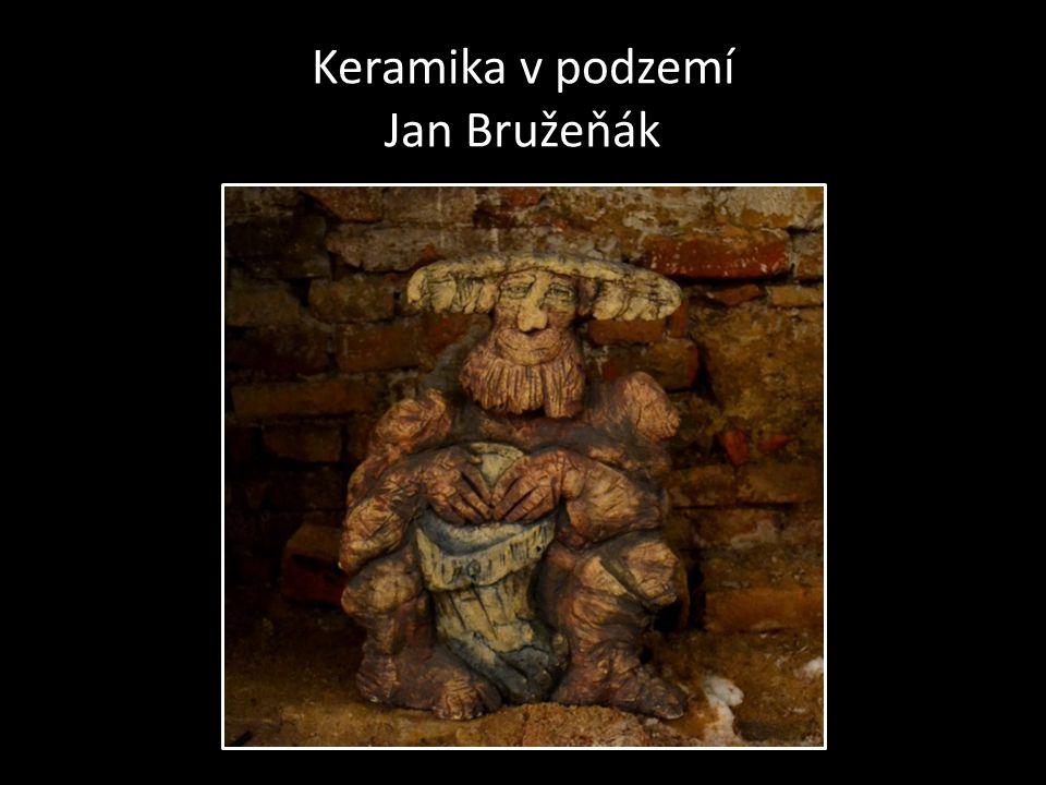Keramika v podzemí Jan Bružeňák