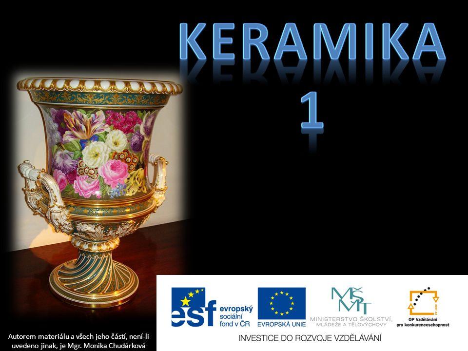 Keramika 1 Autorem materiálu a všech jeho částí, není-li uvedeno jinak, je Mgr. Monika Chudárková
