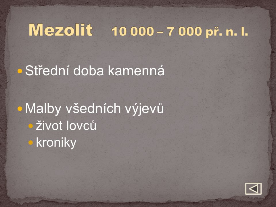 Mezolit 10 000 – 7 000 př. n. l. Střední doba kamenná