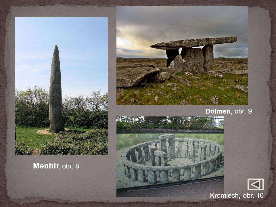 Dolmen, obr. 9 Menhir, obr. 8 Kromlech, obr. 10