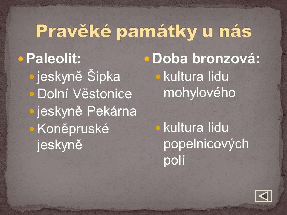 Pravěké památky u nás Paleolit: Doba bronzová: jeskyně Šipka