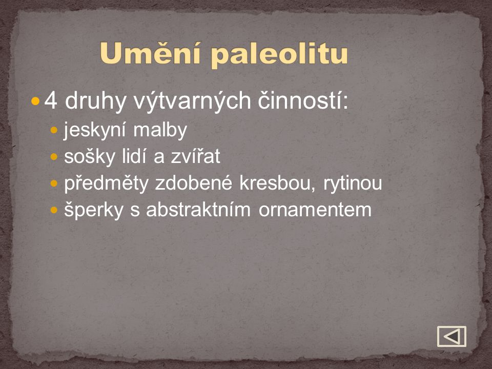 Umění paleolitu 4 druhy výtvarných činností: jeskyní malby